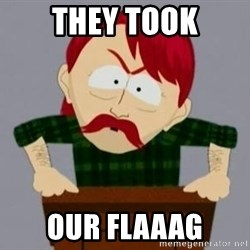 They took our jobs guy - THEY TOOK OUR FLAAAG