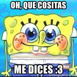 Epic Spongebob Face - OH, QUE COSITAS ME DICES :3