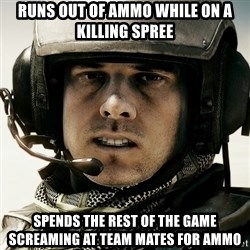 battlefield3butthurt - Runs out of ammo while on a killing spree spends the rest of the game screaming at team mates for ammo
