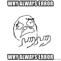 WHY SUFFERING GUY 2 - why always error why always error