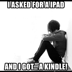 First World Problems - I asked for a ipad and i got... a kindle!