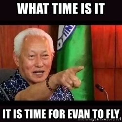 ALFREDO LIM MEME - WHAT TIME IS IT IT IS TIME FOR EVAN TO FLY