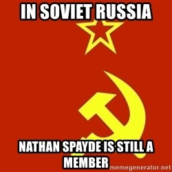 In Soviet Russia - in soviet russia nathan spayde is still a member