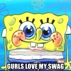 Epic Spongebob Face -  GurlS love My sWag