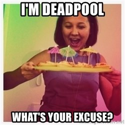 Typical_Ksyusha - I'M DEADPOOL WHAT'S YOUR EXCUSE?