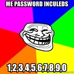 troll face1 - ME PASSWORD INCULEDS 1,2,3,4,5,6,7,8,9,0