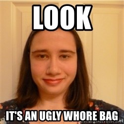 Scary b*tch. - look  it's an ugly whore bag