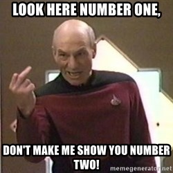 Picard Finger - Look here number one, don't make me show you number two!
