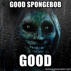 Uninvited house guest - GOOD SPONGEBOB  GOOD