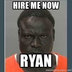 big black man in a jail - Hire me now Ryan