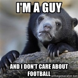 Confession Bear - I'm a guy and I don't care about football