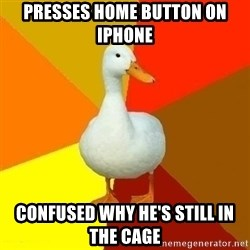 Technologically Impaired Duck - Presses home Button on iPhone confused why he's still in the cage