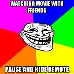 Trollface - Watching movie with friends pause and hide remote