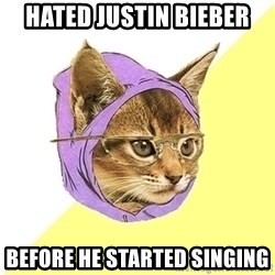 Hipster Kitty - Hated Justin Bieber Before he started singing