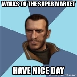 Niko - walks to the super market  have nice day