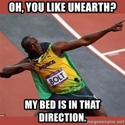 USAIN BOLT POINTING - Oh, you like unearth? my bed is in that direction.