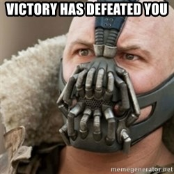 Bane - VICTORY HAS DEFEATED YOU