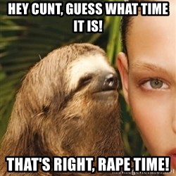 The Rape Sloth - Hey cunt, guess what time it is! that's right, RAPE time!