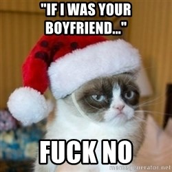 "Grumpy Cat Santa Hat - ""If I was your boyfriend..."" Fuck no"
