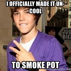 Justin Beiber - I officially made it un-cool to smoke pot