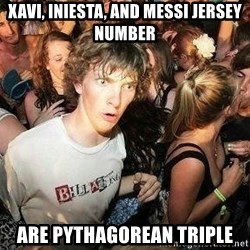 -Sudden Clarity Clarence - xavi, iniesta, and messi jersey number are pythagorean triple
