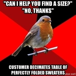 """Retail Robin - """"Can I help you find a size?"""" """"no, thanks"""" customer decimates table of perfectly folded sweaters"""