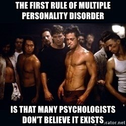 Fight Club Rules - The first rule of multiple personality disorder Is that many psychologists don't believe it exists