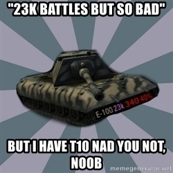 "TERRIBLE E-100 DRIVER - ""23k battles but so bad"" But i have t10 nad you not, noob"