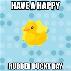 Dramadramaduck - have a happy  rubber ducky day