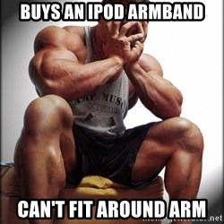 Fit Guy Problems - Buys an ipod armband Can't fit around arm