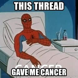 Cancer Spiderman - This thread gave me cancer