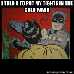 Batman Slappp - I TOLD U TO PUT MY TIGHTS IN THE COLD WASH