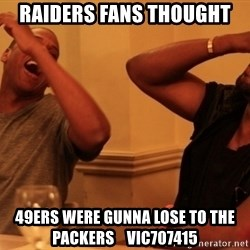 Jay-Z & Kanye Laughing - Raiders fans thought 49ers were gunna lose to the packers    Vic707415