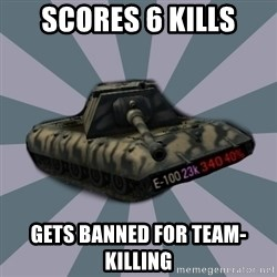 TERRIBLE E-100 DRIVER - Scores 6 kills gets banned for team-killing