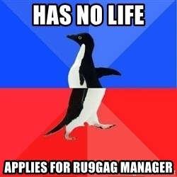 Socially Awkward to Awesome Penguin - has no life applies for ru9gag manager