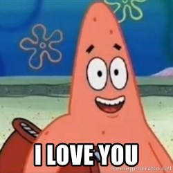 Happily Oblivious Patrick - I LOVE YOU