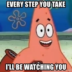 Happily Oblivious Patrick - every step you take I'll be watching you