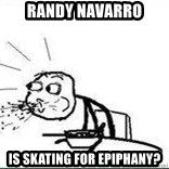 Cereal Guy Spit - Randy navarro is skating for epiphany?