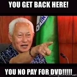 ALFREDO LIM MEME - you get back here! you no pay for dvd!!!!!