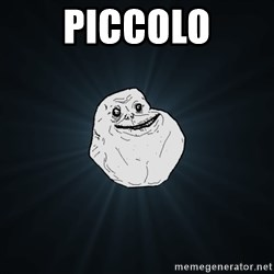 Forever Alone - Piccolo