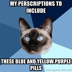 Chronic Illness Cat - my perscriptions to include these blue and yellow purple pills