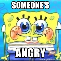 Epic Spongebob Face - SOMEONE'S  ANGRY