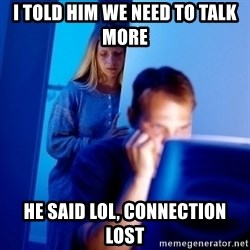 Internet Husband - i told him we need to talk more he said lol, connection lost