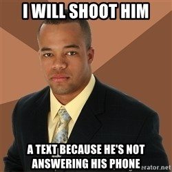 Successful Black Man - i will shoot him a text because he's not answering his phone