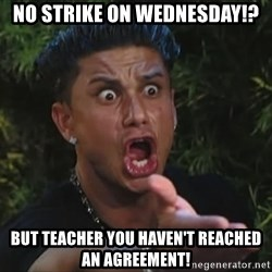 Flippinpauly - no strike on wednesday!? but teacher you haven't reached an agreement!