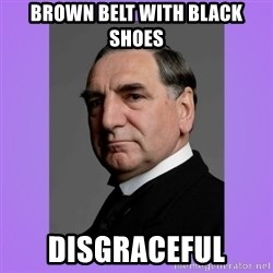 MR. CARSON - brown belt with black shoes disgraceful