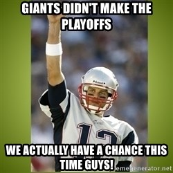 tom brady - giants didn't make the playoffs we actually have a chance this time guys!