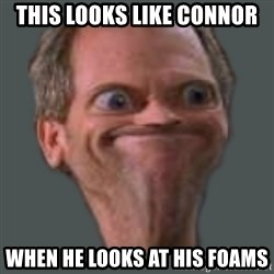 Housella ei suju - THIS LOOKS LIKE CONNOR  WHEN HE LOOKS AT HIS FOAMS