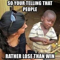 skeptical black kid - SO YOUR TELLING THAT PEOPLE RATHER LOSE THAN WIN