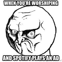 NO FACE - When you're worshiping and spotify plays an ad